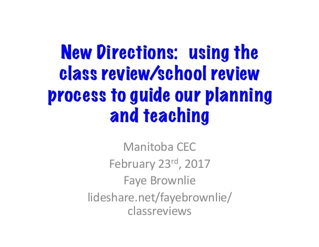 New Directions:  using the class review/school review process to guide our planning and teaching Manitoba	CEC	 February	23...