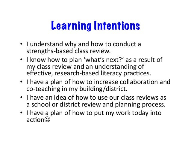Learning Intentions • Iunderstandwhyandhowtoconducta strengths-basedclassreview. • Iknowhowtoplan'what's...