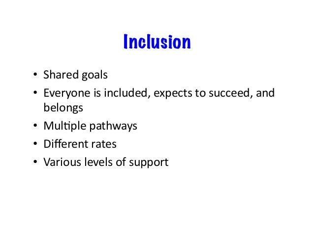 • MovefromCONFUSIONandFEARto POSSIBLITIESandPOSITIVEEXPECTATIONS. • InclusionrequiresTRUSTand COLLABORATI...
