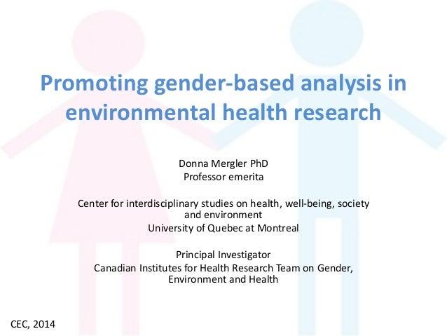 Promoting gender-based analysis in environmental health research Donna Mergler PhD Professor emerita Center for interdisci...