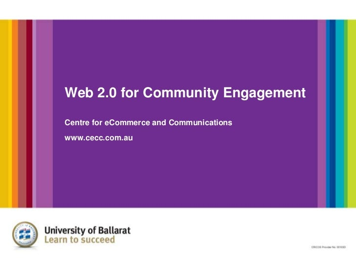 Web 2.0 for Community EngagementCentre for eCommerce and Communicationswww.cecc.com.au