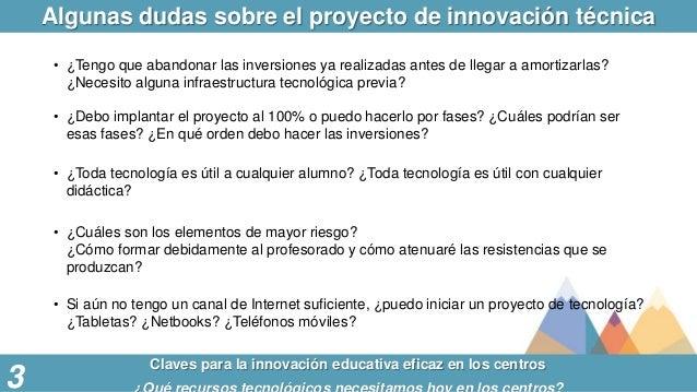 Algunas dudas sobre el proyecto de innovación técnica Claves para la innovación educativa eficaz en los centros 3 • ¿Tengo...