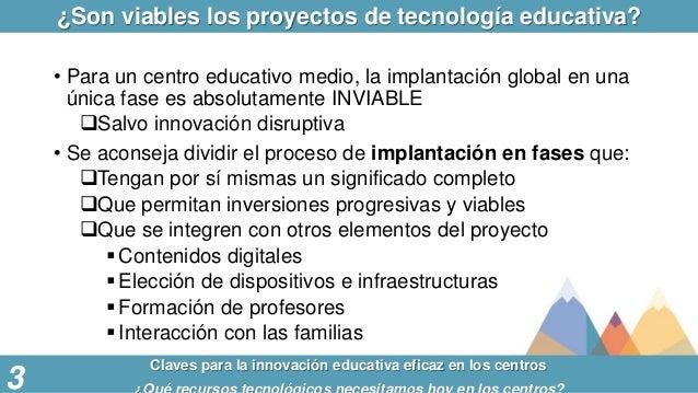 ¿Son viables los proyectos de tecnología educativa? Claves para la innovación educativa eficaz en los centros 3 • Para un ...