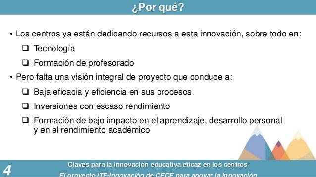 ¿Por qué? Claves para la innovación educativa eficaz en los centros 4 • Los centros ya están dedicando recursos a esta inn...