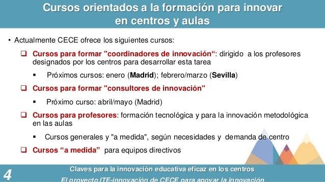 Cursos orientados a la formación para innovar en centros y aulas Claves para la innovación educativa eficaz en los centros...