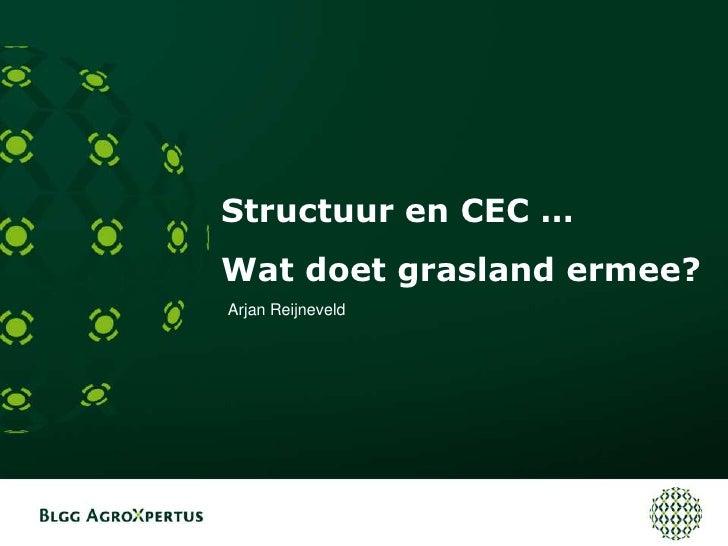 Structuur en CEC …<br />Wat doet grasland ermee?<br />Arjan Reijneveld<br />