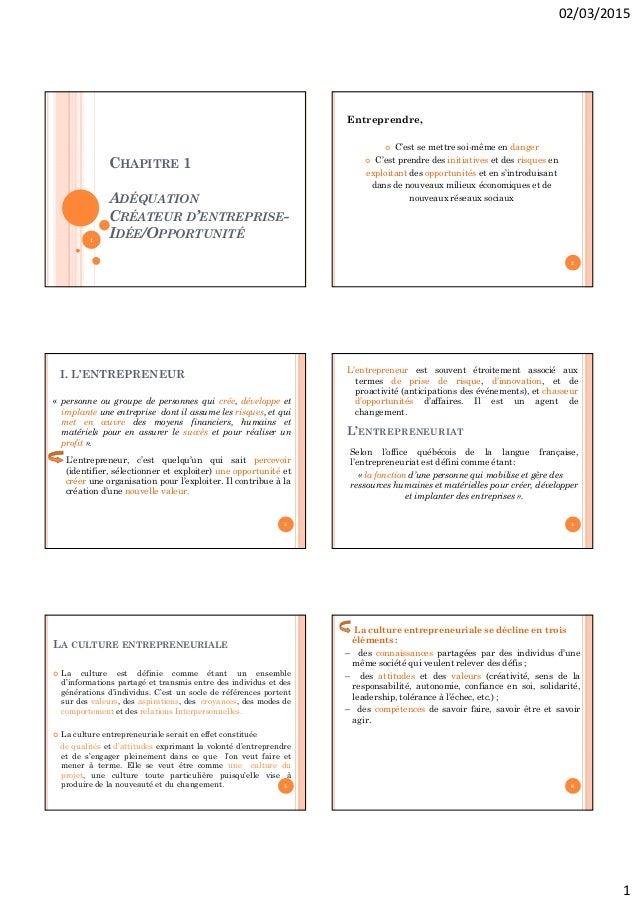 02/03/2015 1 CHAPITRE 1 ADÉQUATION CRÉATEUR D'ENTREPRISE- IDÉE/OPPORTUNITÉ1 Entreprendre,  C'est se mettre soi-même en da...