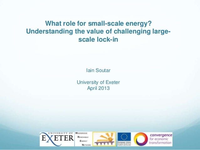 What role for small-scale energy?Understanding the value of challenging large-scale lock-inIain SoutarUniversity of Exeter...