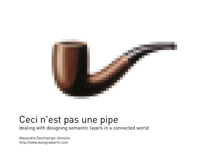 Ceci n'est pas une pipe : designing semantic layers in a connected world