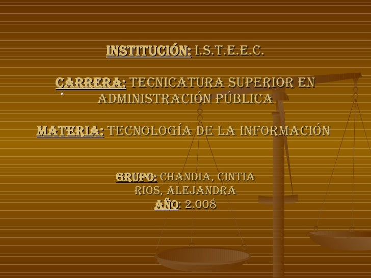 Institución:  I.S.T.E.E.C. Carrera:  Tecnicatura Superior en Administración Pública Materia:  Tecnología de la Información...