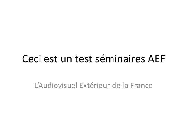 Ceci est un test séminaires AEF  L'Audiovisuel Extérieur de la France