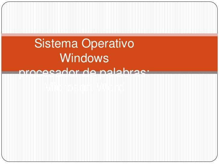 Sistema Operativo Windowsprocesador de palabras: Microsoft Word<br />