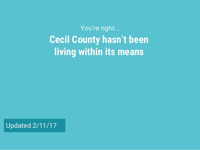 Cecil County hasn't been living within its means You're right... Updated 2/11/17
