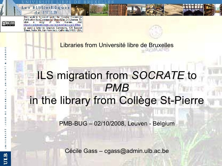 Libraries from Université libre de Bruxelles ILS migration from  SOCRATE  to  PMB in the library from Collège St-Pierre PM...