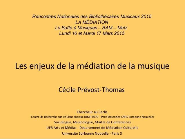 Les enjeux de la médiation de la musique Cécile Prévost-Thomas Chercheur au Cerlis Centre de Recherche sur les Liens Socia...