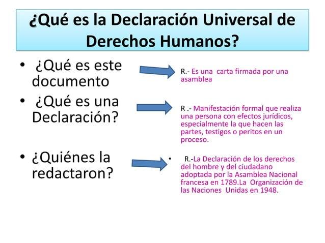 ¿Qué es la Declaración Universal de        Derechos Humanos?• ¿Qué es este     •   R.- Es una carta firmada por una  docum...