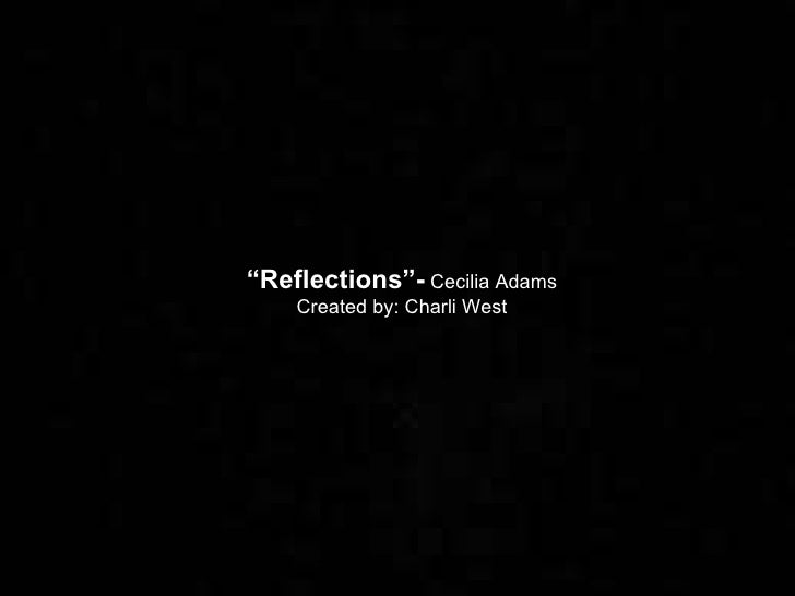 """ Reflections""-  Cecilia Adams  Created by: Charli West"