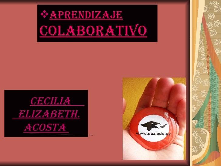 AprendizAje   colAborAtivo  ceciliAelizAbetH. AcostA