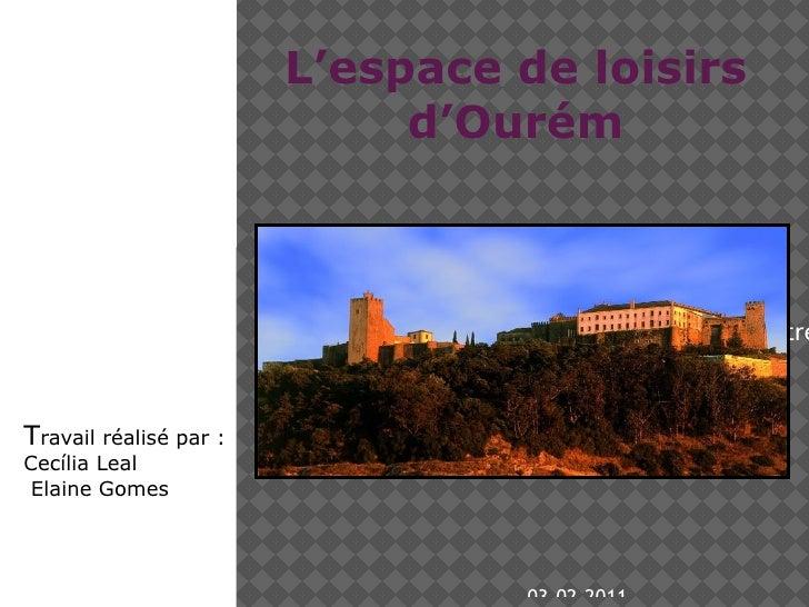 03-02-2011 L'espace  de loisirs d'Ourém T ravail réalisé par : Cecília Leal Elaine  Gomes