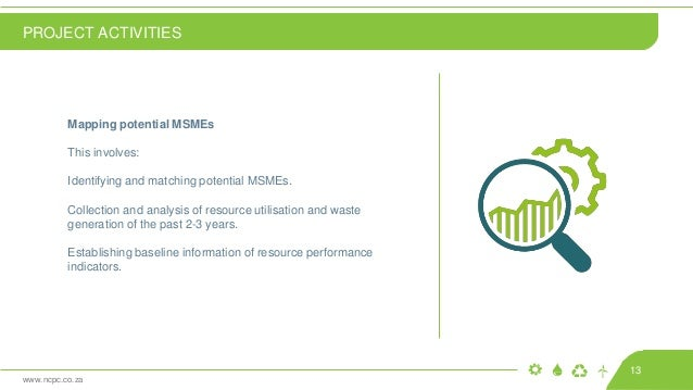 www.ncpc.co.za Mapping potential MSMEs This involves: Identifying and matching potential MSMEs. Collection and analysis of...