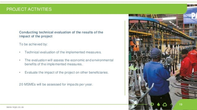 www.ncpc.co.za Conducting technical evaluation of the results of the impact of the project To be achieved by: • Technical ...