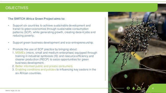 www.ncpc.co.za The SWITCH Africa Green Project aims to: • Support six countries to achieve sustainable development and tra...