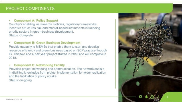 www.ncpc.co.za • Component A: Policy Support Country's enabling instruments: Policies, regulatory frameworks, incentive st...