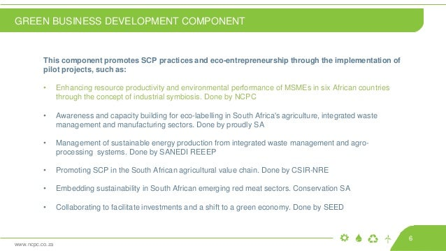 www.ncpc.co.za This component promotes SCP practices and eco-entrepreneurship through the implementation of pilot projects...