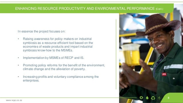 www.ncpc.co.za In essence the project focuses on: • Raising awareness for policy makers on industrial symbiosis as a resou...