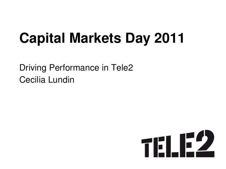 Capital Markets Day 2011<br />Driving Performance in Tele2<br />Cecilia Lundin<br />