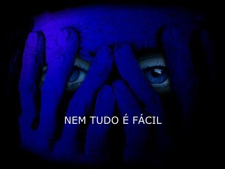 NEM TUDO É FÁCIL
