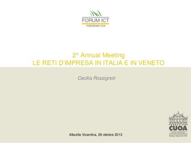2^ Annual Meeting LE RETI D'IMPRESA IN ITALIA E IN VENETO Cecilia Rossignoli  Altavilla Vicentina, 29 ottobre 2013
