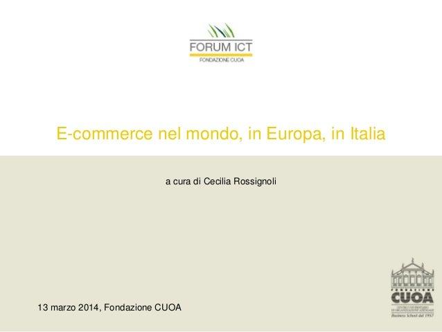 E-commerce nel mondo, in Europa, in Italia a cura di Cecilia Rossignoli 13 marzo 2014, Fondazione CUOA