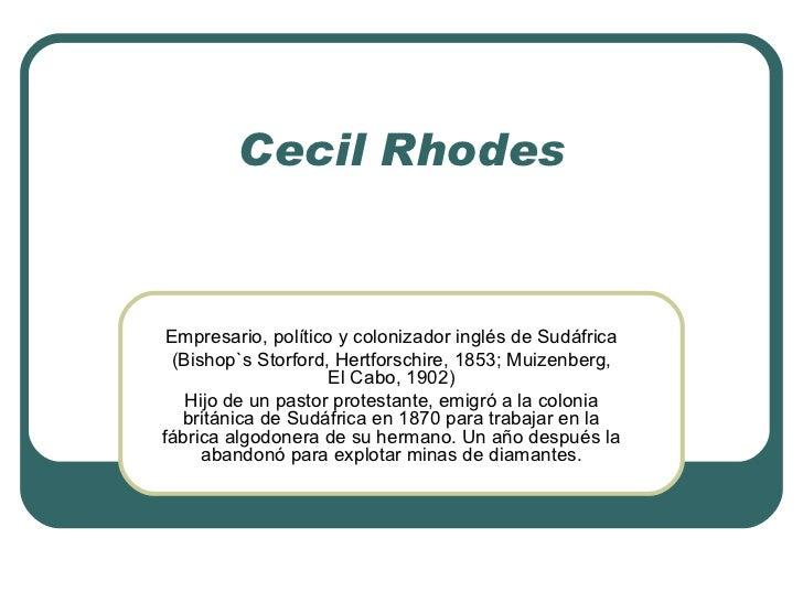 Cecil Rhodes Empresario, político y colonizador inglés de Sudáfrica (Bishop`s Storford, Hertforschire, 1853; Muizenberg, E...