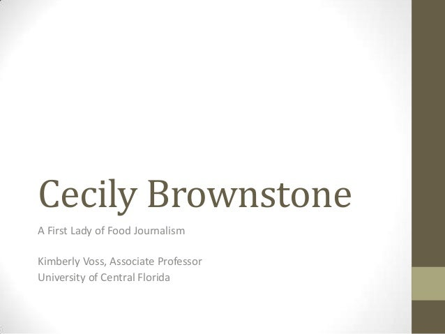 Cecily BrownstoneA First Lady of Food JournalismKimberly Voss, Associate ProfessorUniversity of Central Florida