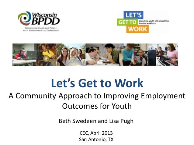 Let's Get to WorkA Community Approach to Improving Employment             Outcomes for Youth            Beth Swedeen and L...