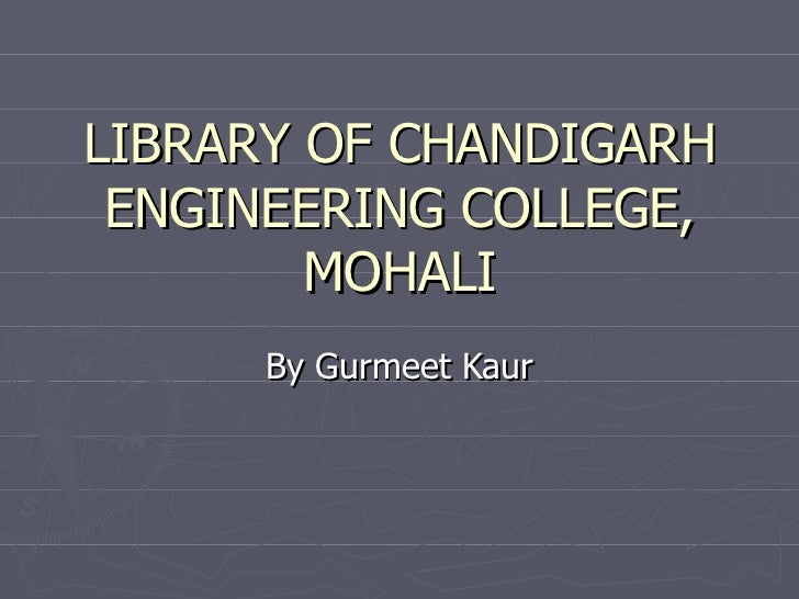 LIBRARY OF CHANDIGARH ENGINEERING COLLEGE, MOHALI By Gurmeet Kaur