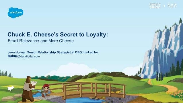 Chuck E. Cheese's Secret to Loyalty: jhorner@degdigital.com Jenn Horner, Senior Relationship Strategist at DEG, Linked by ...