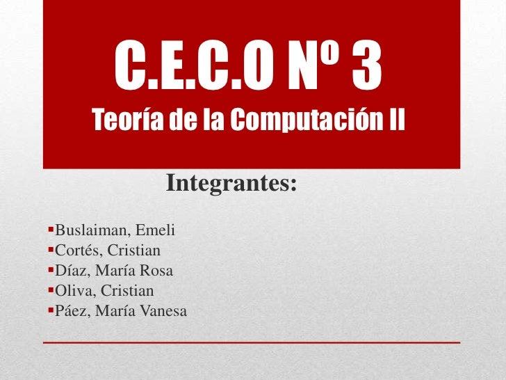C.E.C.O Nº 3      Teoría de la Computación II                Integrantes:Buslaiman, EmeliCortés, CristianDíaz, María Ro...