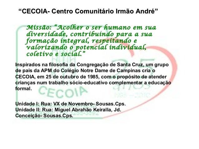 """""""""""CECOIA- Centro Comunitário Irmão André""""CECOIA- Centro Comunitário Irmão André"""" Missão: """"Acolher o ser humano em sua dive..."""