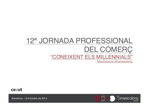 """12ª JORNADA PROFESSIONAL  DEL COMERÇ  """"CONEIXENT ELS MILLENNIALS""""  Núria Escalona (@nuriaescalona)  Barcelona, 13 d'octubr..."""