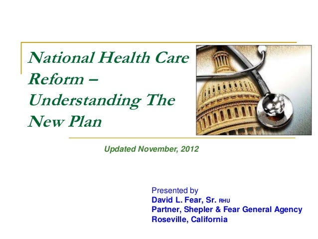 National Health CareReform –Understanding TheNew Plan        Updated November, 2012                    Presented by      ...