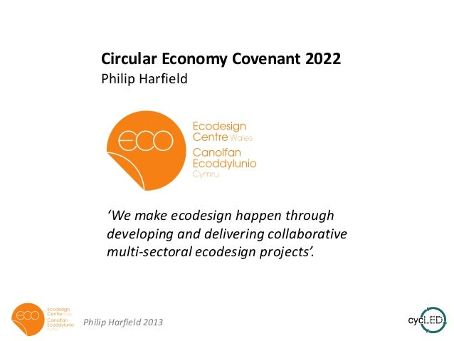Circular Economy Covenant 2022 Philip Harfield  'We make ecodesign happen through developing and delivering collaborative ...