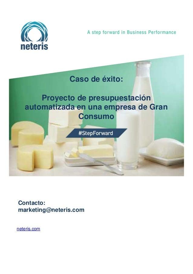 Caso de éxito: Proyecto de presupuestación automatizada en una empresa de Gran Consumo Contacto: marketing@neteris.com net...