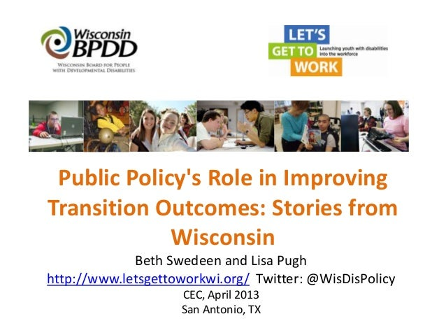 Public Policys Role in ImprovingTransition Outcomes: Stories from             Wisconsin             Beth Swedeen and Lisa ...