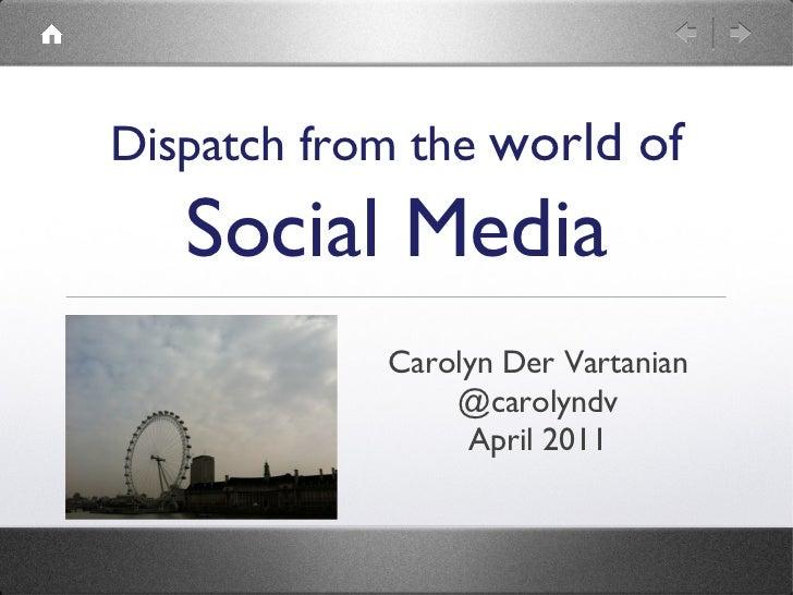 Dispatch from the world of   Social Media            Carolyn Der Vartanian                @carolyndv                 April...