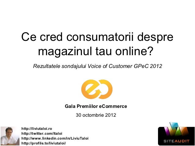 Ce cred consumatorii despre  magazinul tau online?      Rezultatele sondajului Voice of Customer GPeC 2012                ...