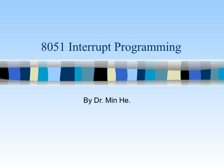8051 Interrupt Programming By Dr. Min He.
