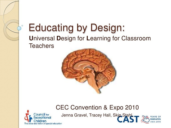 Educating by Design:<br />Universal Design for Learning for Classroom Teachers<br />CEC Convention & Expo 2010<br />Jenna ...
