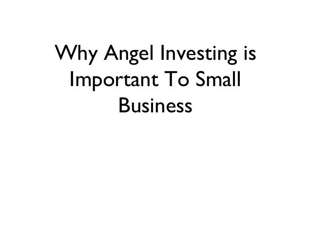 Why Angel Investing isImportant To SmallBusiness